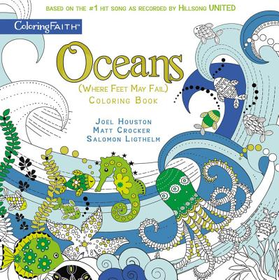 Oceans Adult Coloring Book: Where Feet May Fail - Houston, Joel, and Crocker, Matt, and Ligthelm, Salomon
