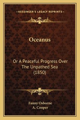 Oceanus: Or a Peaceful Progress Over the Unpathed Sea (1850) - Osborne, Fanny, and Cooper, A (Illustrator)