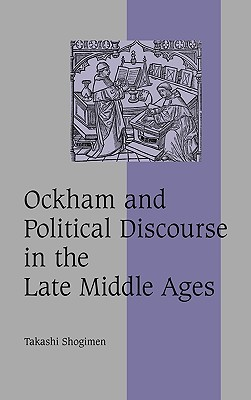 Ockham and Political Discourse in the Late Middle Ages - Shogimen, Takashi