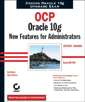 OCP: Oracle 10g New Features for Administrators Study Guide: Exam 1Z0-040 - Bryla, Bob, and Thomas, Biju