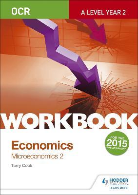 OCR A-Level Economics Workbook: Microeconomics 2 - Cook, Terry