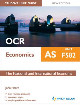 OCR AS Economics Student Unit Guide: Unit F582 the National and International Economy - Hearn, John