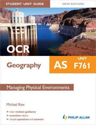 OCR AS Geography Student Unit Guide New Edition: Unit F761 Managing Physical Environments - Raw, Michael