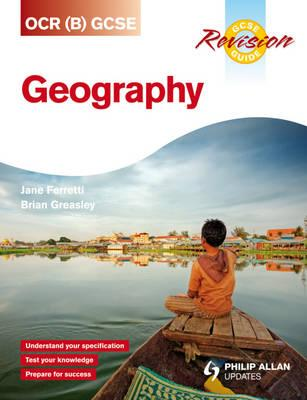 OCR (B) GCSE Geography Revision Guide - Greasley, Brian, and Ferretti, Jane