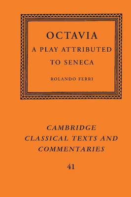 Octavia: A Play Attributed to Seneca - Ferri, Rolando (Editor), and Diggle, James (Editor), and Hopkinson, Neil (Editor)