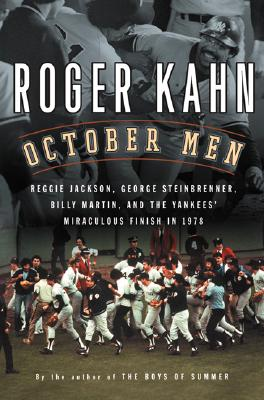 October Men: Reggie Jackson, George Steinbrenner, Billy Martin, and the Yankees' Miraculous Finish in 1978 - Kahn, Roger