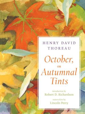 October, or Autumnal Tints - Thoreau, Henry D, and Richardson, Robert D (Introduction by), and Perry, Lincoln