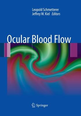 Ocular Blood Flow - Schmetterer, Leopold (Editor), and Kiel, Jeffrey (Editor)