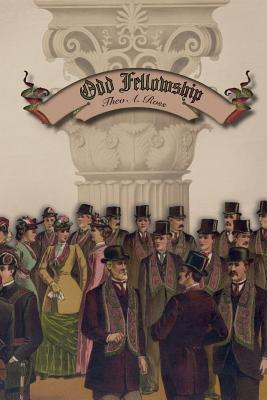 Odd Fellowship: Its History and Manual - Ross, Theo a
