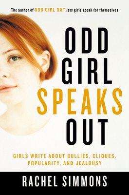 Odd Girl Speaks Out: Girls Write about Bullies, Cliques, Popularity, and Jealousy - Simmons, Rachel