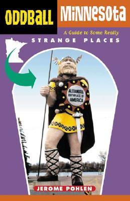 Oddball Minnesota: A Guide to Some Really Strange Places - Pohlen, Jerome