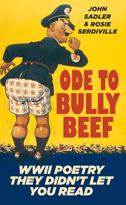 Ode to Bully Beef: WWII Poetry They Didn't Let You Read - Serdiville, Rosie, and Sadler, John