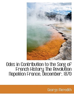 Odes in Contribution to the Song of French History the Revolution Napol on France, December, 1870 - Meredith, George