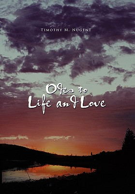 Odes to Life and Love - Nugent, Timothy M