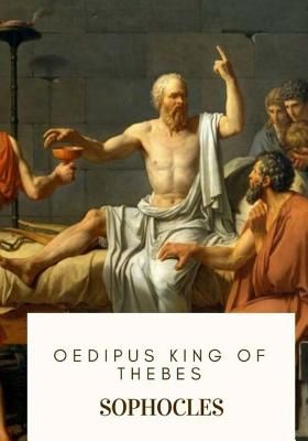 Oedipus King of Thebes - Sophocles, and Murray, Gilbert (Translated by)