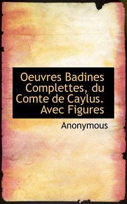 Oeuvres Badines Complettes, Du Comte de Caylus. Avec Figures - Anonymous