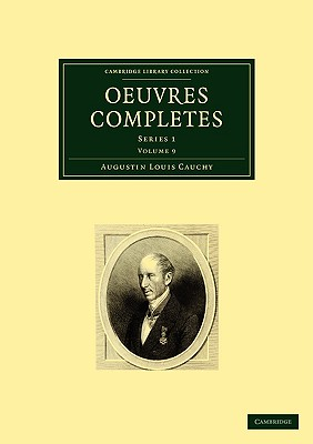 Oeuvres Completes: Volume 9 - Cauchy, Augustin Louis