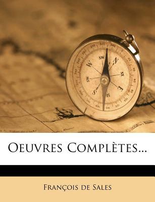 Oeuvres Completes... - De Sales, Francisco