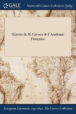Oeuvres de M. Gresset de L'Academie Francoise - Gresset (Creator)