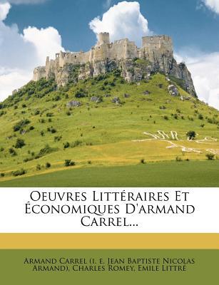 Oeuvres Litteraires Et Economiques D'Armand Carrel... - Romey, Charles, and Littr, Emile, and Littre, Emile