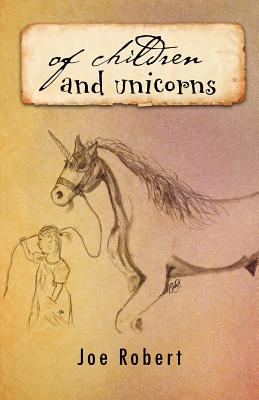 Of Children and Unicorns - Robert, Joe