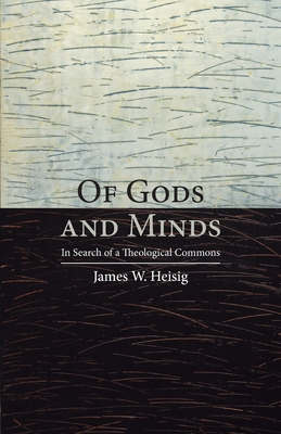 Of Gods and Minds: In Search of a Theological Commons - Heisig, James W