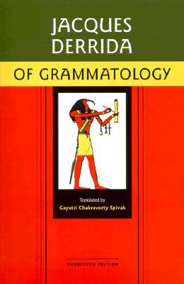 Of Grammatology - Derrida, Jacques, Professor, and Jacques, Derrida, and Spivak, Gayatri Chakravorty (Translated by)