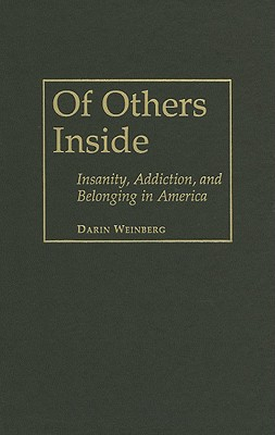 Of Others Inside: Insanity, Addiction, and Belonging in America - Weinberg, Darin, and Turner, Bryan S, Professor (Foreword by)
