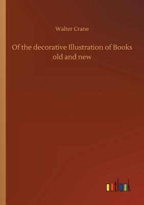 Of the Decorative Illustration of Books Old and New - Crane, Walter