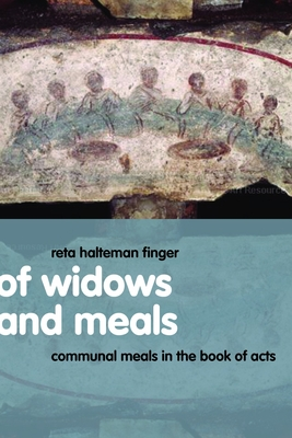 Of Widows and Meals: Communal Meals in the Book of Acts - Finger, Reta Halteman