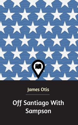 Off Santiago with Sampson - Otis, James
