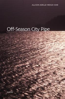 Off-Season City Pipe - Hedge Coke, Allison Adelle