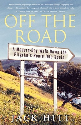 Off the Road: A Modern-Day Walk Down the Pilgrim's Route Into Spain - Hitt, Jack