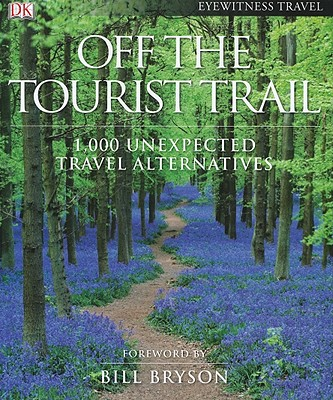 Off the Tourist Trail: 1,000 Unexpected Travel Alternatives - DK Publishing (Creator), and Bryson, Bill (Foreword by)