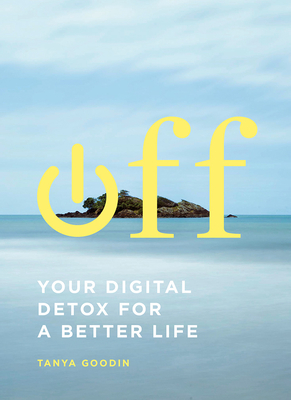 Off: Your Digital Detox for a Better Life - Goodin, Tanya