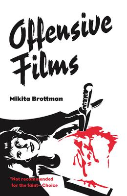 Offensive Films - Brottman, Mikita, Dr.