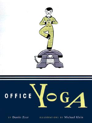Office Yoga: Simple Stretches for Busy People - Zeer, Darrin