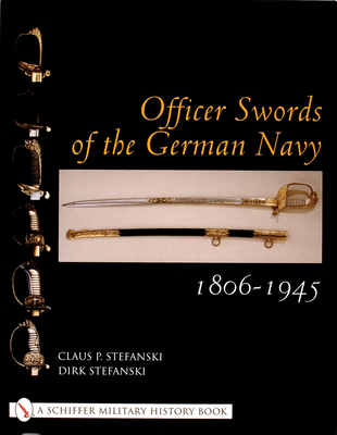 Officer Swords of the German Navy 1806-1945 - Stefanski, Claus P