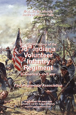 Official History, 73rd Indiana Volunteer Infantry Regiment - 73rd Regimental Association, Regimental Association, and Baughman, James Keir (Producer)
