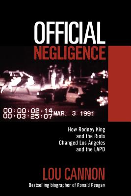 Official Negligence: How Rodney King and the Riots Changed Los Angeles and the LAPD - Cannon, Lou, and Kimzey, Robert