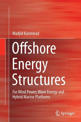 Offshore Energy Structures: For Wind Power, Wave Energy and Hybrid Marine Platforms - Karimirad, Madjid