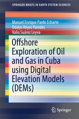 Offshore Exploration of Oil and Gas in Cuba Using Digital Elevation Models (Dems) - Pardo Echarte, Manuel Enrique, and Paredes, Odalys Reyes, and Leyva, Valia Suárez
