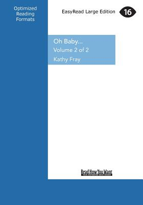 Oh Baby...: Birth, Babies & Motherhood Uncensored (Large Print 16pt) - Fray, Kathy