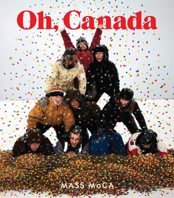 Oh, Canada: Contemporary Art from North North America - Markonish, Denise (Editor)