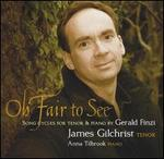 Oh Fair to See: Song Cycles for Tenor and Piano by Gerald Finzi