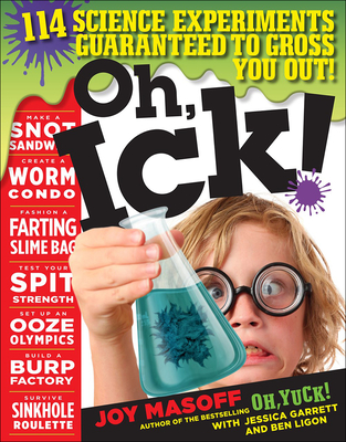 Oh, Ick! 117 Science Experiments Guaranteed to Gross Out! - Masoff, Joy, and Garrett, Jessica, and Ligon, Ben