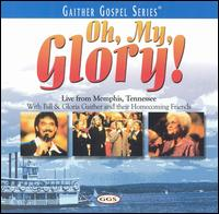 Oh, My Glory! - Bill & Gloria Gaither and Their Homecoming Friends