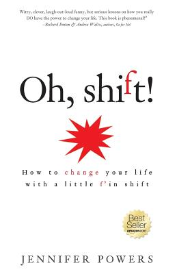 Oh, shift!: How to change your life with a little f'in shift - Powers, Jennifer