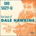 Oh! Suzy-Q: The Best of Dale Hawkins