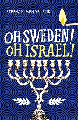 Oh Sweden! Oh Israel! - Mendel-Enk, Stephan, and Lundin, Michael (Translated by)